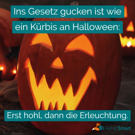 Ins Gesetz gucken ist wie ein Kürbis an Halloween: Erst hohl, dann die Erleuchtung.
