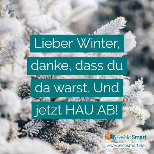 Lieber Winter, danke, dass du da warst. Und jetzt HAU AB!