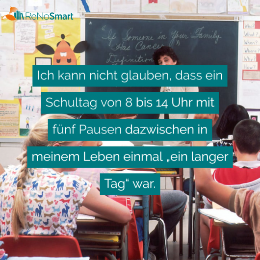 """Ich kann nicht glauben, dass ein Schultag von 8 bis 14 Uhr mit fünf Pausen dazwischen in meinem Leben einmal """"ein langer Tag"""" war."""