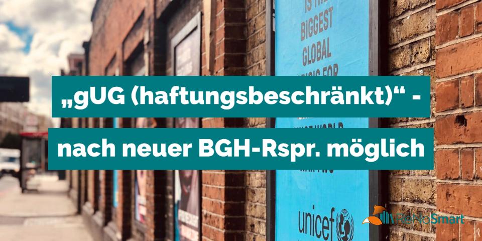 """""""gUG (haftungsbeschränkt)"""" – nach neuer BGH-Rspr. möglich"""