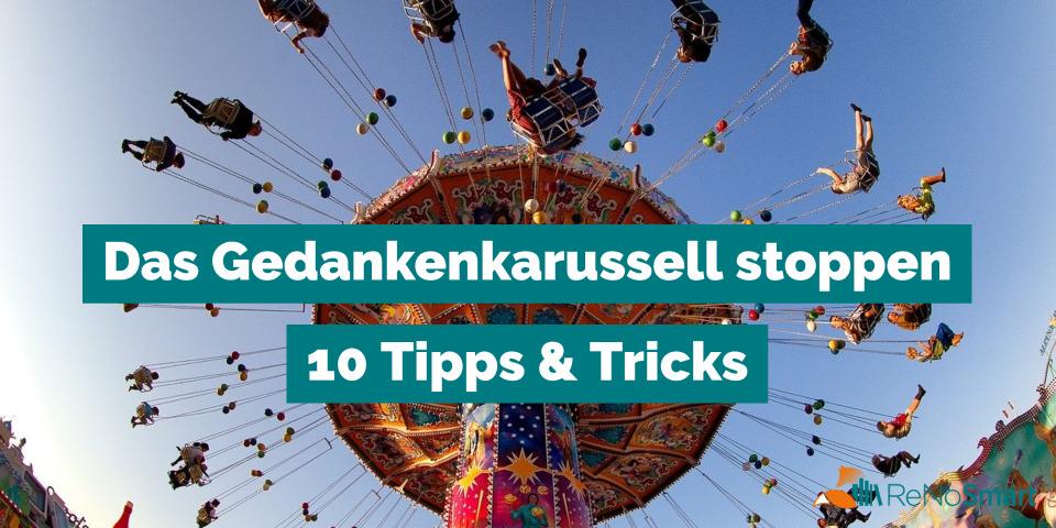 Das Gedankenkarussell stoppen: 10 Tipps & Tricks