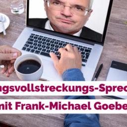 Die Zwangsvollstreckungs-Sprechstunde mit Frank-Michael Goebel