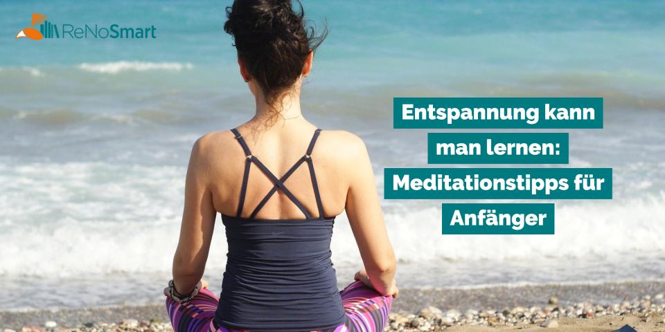 Entspannung kann man lernen: Meditationstipps für Anfänger