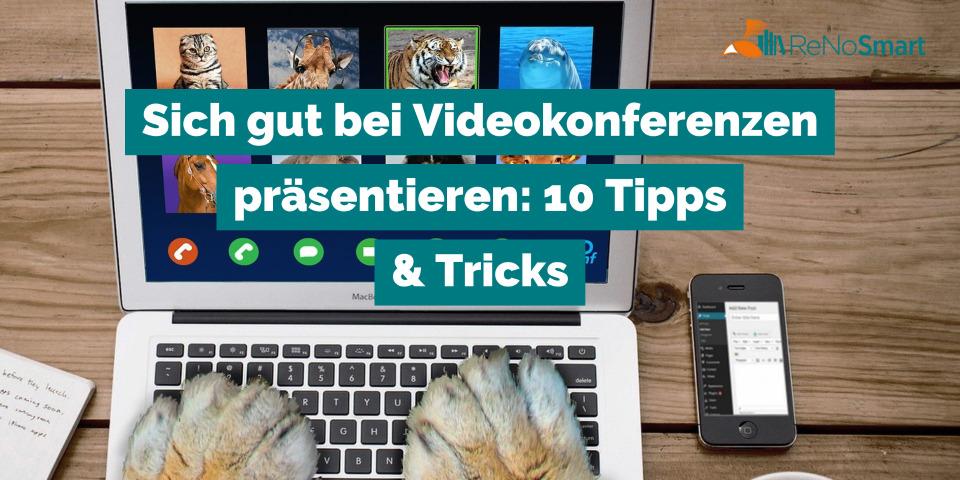 Sich gut bei Videokonferenzen präsentieren: 10 Tipps & Tricks